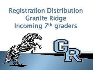 Registration Distribution Granite Ridge Incoming 7 th  graders
