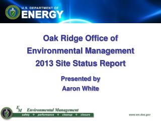 Oak Ridge Office of  Environmental Management 2013  Site Status Report