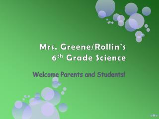 Mrs. Greene/Rollin's  6 th Grade Science