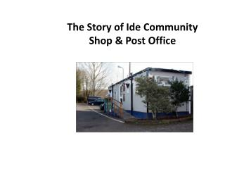 The Story of Ide Community                   Shop & Post Office