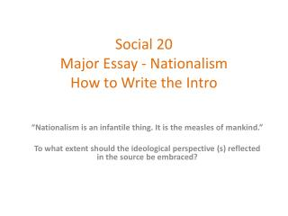 Social 20  Major Essay - Nationalism  How to Write the Intro