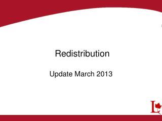 Redistribution Update  March 2013
