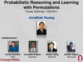 Probabilistic Reasoning and Learning with Permutations Thesis Defense, 7/29/2011