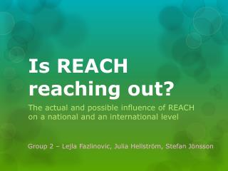 Is REACH reaching out?