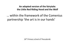 An adapted version of the fairytale:  the Little  Red Riding Hood and the Wolf