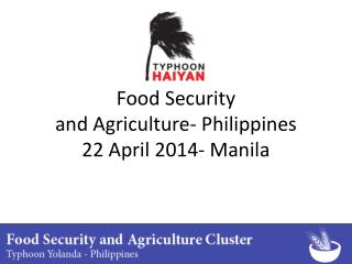 Food Security and Agriculture- Philippines 22 April 2014- Manila