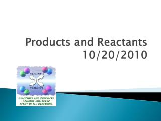 Products and Reactants 10/20/2010