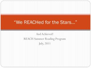 """We  REACHed  for the Stars…"""