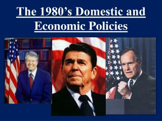 The 1980's Domestic and  E conomic Policies