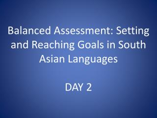 Balanced Assessment: Setting and Reaching Goals in South Asian Languages DAY 2