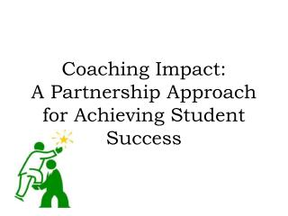 Coaching Impact:  A Partnership Approach for Achieving Student Success