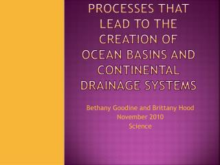 processes that lead to the creation of ocean basins and  continental drainage systems