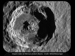 Impact crater on Mercury ( Caloris  Basin).  Credit: NASA/Messenger