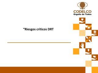 """ Riesgos críticos DRT  """