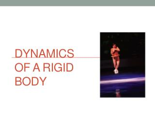 Dynamics of a Rigid Body