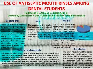 USE OF ANTISEPTIC MOUTH RINSES AMONG DENTAL STUDENTS Petkovska  S.,  Zarkova  J.,  Gjorgjeska  B.