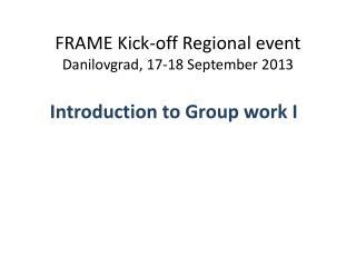 FRAME Kick-off Regional event  Danilovgrad , 17-18 September 2013