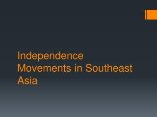 Independence Movements in Southeast Asia