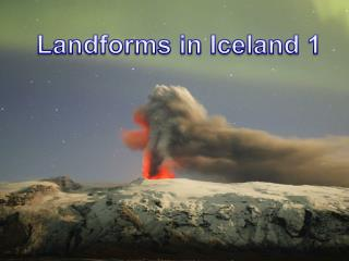 Landforms in Iceland 1