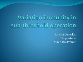 Variation immunity in sub-threshold operation