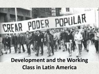 Development and the Working Class in Latin America