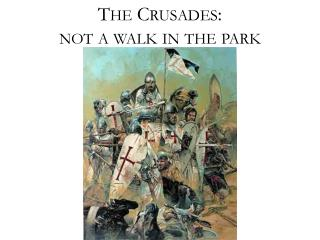 The Crusades:   not a walk in the park