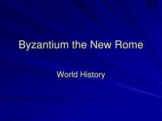 Byzantium the New Rome