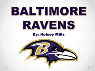 BALTIMORE RAVENS By: Kelsey Mills