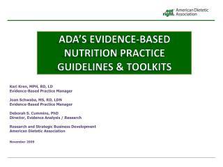 Kari Kren, MPH, RD, LD Evidence-Based Practice Manager  Joan Schwaba, MS, RD, LDN Evidence-Based Practice Manager  Debor