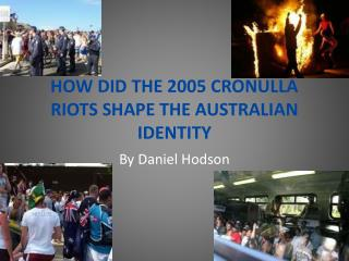 HOW DID THE 2005 CRONULLA RIOTS SHAPE THE AUSTRALIAN IDENTITY