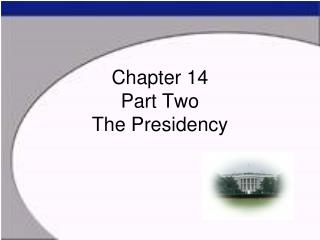 Chapter 14 Part Two The Presidency