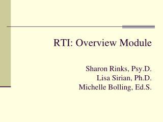 RTI: Overview Module Sharon Rinks, Psy.D. Lisa Sirian, Ph.D. Michelle Bolling, Ed.S.