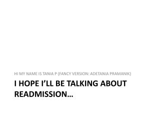I HOPE I'LL BE TALKING ABOUT READMISSION…