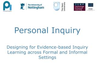Personal Inquiry Designing for Evidence-based Inquiry Learning across Formal and Informal Settings