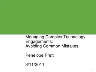Managing Complex Technology Engagements: Avoiding Common Mistakes Penelope Prett 3/11/2011