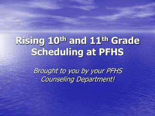 Rising 10 th  and 11 th  Grade Scheduling at PFHS
