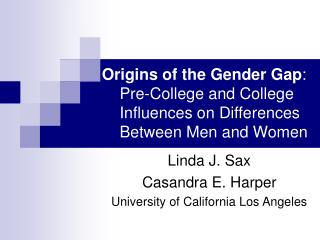 Origins of the Gender Gap:        Pre-College and College        Influences on Differences      Between Men and Women