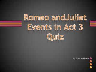 Romeo  andJuliet Events in Act 3 Quiz
