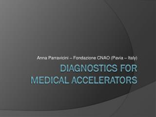 Diagnostics for Medical Accelerators