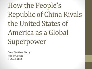 How the People�s Republic of China Rivals the United States of America as a Global Superpower