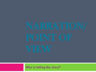 Narration / Point  of View