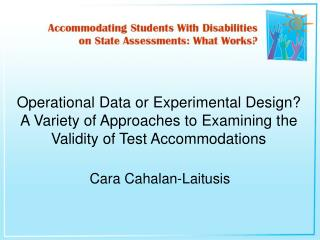 Operational Data or Experimental Design A Variety of Approaches to Examining the Validity of Test Accommodations
