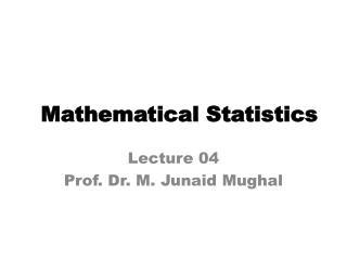 Lecture  04 Prof. Dr. M.  Junaid Mughal
