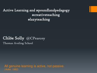 All  genuine learning is active, not passive.  (Adler, 1982)