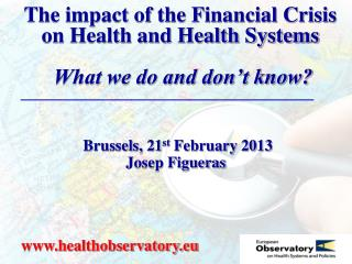 The impact of the Financial Crisis  on Health and Health Systems   What we do and don't know?