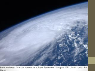 Irene as viewed from the International Space Station on 22 August 2011.  Photo credit: Ron  Garan
