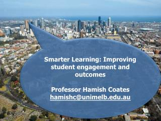 Smarter Learning: Improving student engagement and  outcomes Professor Hamish  Coates