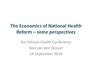 The Economics of National Health Reform –  some perspectives