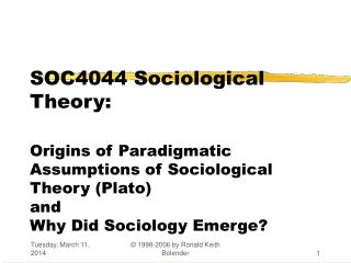 SOC4044 Sociological Theory:  Origins of Paradigmatic Assumptions of Sociological Theory Plato and Why Did Sociology Eme