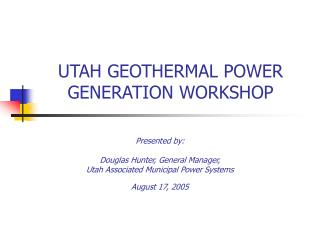 UTAH GEOTHERMAL POWER GENERATION WORKSHOP